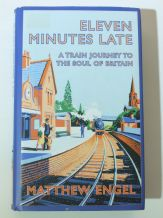 ELEVEN MINUTES LATE A Train Journey To The Soul Of Britain (Engel 2009)